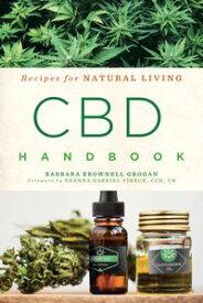 CBD Handbook Recipes for Natural Living【電子書籍】[ Barbara Brownell Grogan ]