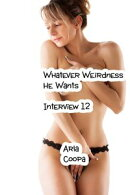 Whatever Weirdness He Wants: Interview 12