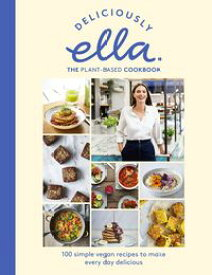 Deliciously Ella The Plant-Based Cookbook The fastest selling vegan cookbook of all time【電子書籍】[ Ella Mills (Woodward) ]