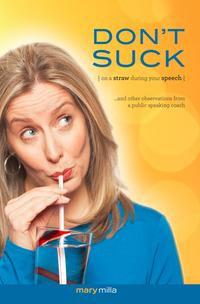 Don't Suck on a Straw During Your SpeechAnd Other Observations from a Public Speaking Coach【電子書籍】[ Mary Milla ]