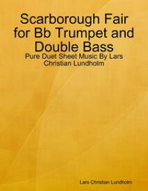 Scarborough Fair for Bb Trumpet and Double Bass - Pure Duet Sheet Music By Lars Christian Lundholm【電子書籍】[ Lars Christian Lundholm ]