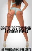 Erotic Destruction: 8 Extreme Stories