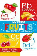 My First Fruits - The ABCD Word Series