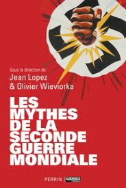 Les mythes de la Seconde Guerre mondiale【電子書籍】[ Jean LOPEZ ]