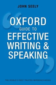 Oxford Guide to Effective Writing and SpeakingHow to Communicate Clearly【電子書籍】[ John Seely ]