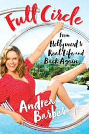 Full Circle From Hollywood to Real Life and Back Again【電子書籍】[ Andrea Barber ]