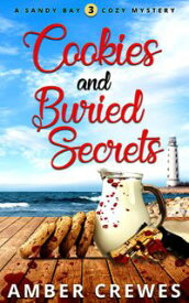 Cookies and Buried SecretsThe Sandy Bay Cozy Mystery Series, #3【電子書籍】[ Amber Crewes ]