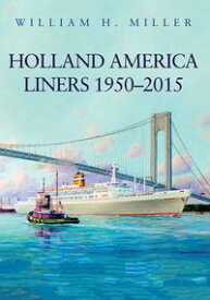Holland America Liners 1950-2015【電子書籍】[ William H. Miller ]