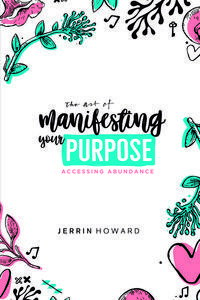 The Art Of Manifesting Your Purpose