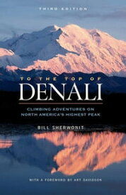 To The Top of DenaliClimbing Adventures on North America's Highest Peak【電子書籍】[ Sherwonit ]