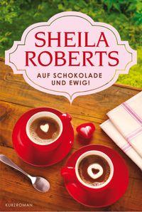 Auf Schokolade und ewig!【電子書籍】[ Sheila Roberts ]