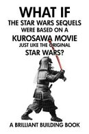What If the Star Wars Sequels Were Based on a Kurosawa Movie Just Like the Original Star Wars?