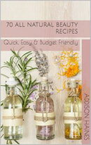 70 All Natural Beauty Recipes