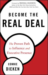 Become the Real DealThe Proven Path to Influence and Executive Presence【電子書籍】[ Connie Dieken ]