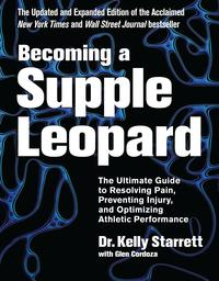 Becoming a Supple Leopard 2nd EditionThe Ultimate Guide to Resolving Pain, Preventing Injury, and Optimizing Athletic Performance【電子書籍】[ Kelly Starrett ]
