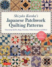 Shizuko Kuroha's Japanese Patchwork Quilting PatternsCharming Quilts, Bags, Pouches, Table Runners and More【電子書籍】[ Shizuko Kuroha ]