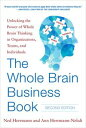 The Whole Brain Business Book, Second Edition: Unlocking the Power of Whole Brai...