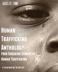 Human Trafficking AnthologyFour Shocking Stories of Human Trafficking【電子書籍】[ Reagan Martin ]