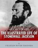 History for Kids: The Illustrated Life of Stonewall Jackson