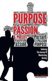 Purpose, Passion & PursuitEnduring the Journey of Manifesting Destiny【電子書籍】[ Peter E. Donaldson ]