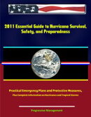2011 Essential Guide to Hurricane Survival, Safety, and Preparedness: Practical Emergency Plans and Protecti…