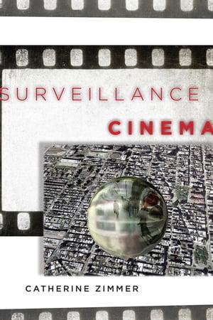 Surveillance Cinema【電子書籍】[ Catherine Zimmer ]