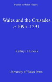 Wales and the Crusades【電子書籍】[ Kathryn Hurlock ]