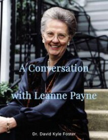 A Conversation with Leanne Payne【電子書籍】[ David Kyle Foster ]