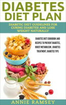 Diabetes Diet Plan: Diabetic Diet Guidelines for Curing Diabetes and Lose Weight Naturally. (Diabetes Diet C…