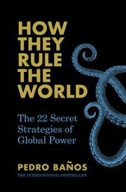 How They Rule the WorldThe 22 Secret Strategies of Global Power【電子書籍】[ Pedro Ba?os ]