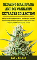 Growing Marijuana and DIY Cannabis Extracts Collection