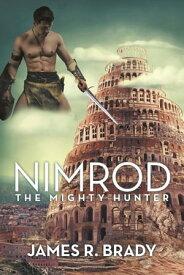 NimrodThe Mighty Hunter【電子書籍】[ James R. Brady ]