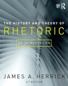 The History and Theory of RhetoricAn Introduction【電子書籍】[ James A. Herrick ]