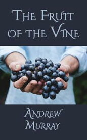 The Fruit of the Vine【電子書籍】[ Andrew Murray ]