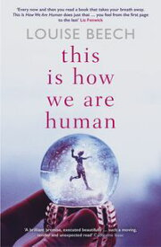 This is How We Are Human【電子書籍】[ Louise Beech ]