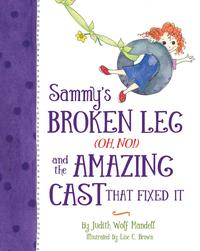 Sammy's Broken Leg (Oh, No!) and the Amazing Cast That Fixed It【電子書籍】[ Judith Wolf Mandell ]