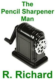 The Pencil Sharpener Man【電子書籍】[ R. Richard ]