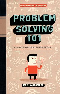 Problem Solving 101A Simple Book for Smart People【電子書籍】[ Ken Watanabe ]