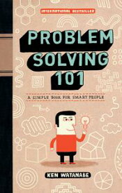 Problem Solving 101 A Simple Book for Smart People【電子書籍】[ Ken Watanabe ]