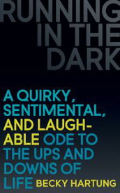 Running in the DarkA Quirky, Sentimental, and Laughable Ode to the Ups and Downs of Life【電子書籍】[ Becky Hartung ]