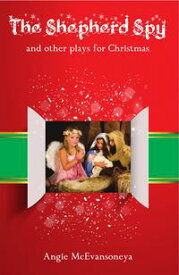 The Shepherd Spyand other plays for Christmas【電子書籍】[ Angie McEvansoneya ]