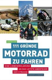 111 Gr?nde, Motorrad zu fahrenEine Liebeserkl?rung an das letzte Abenteuer der Stra?e【電子書籍】[ Martin Klein ]