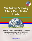 The Political Economy of Rural Electrification in India - Comparison to South African Experience, Colonialis…