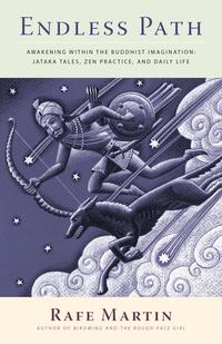 Endless PathAwakening Within the Buddhist Imagination: Jataka Tales, Zen Practice, and DailyLife【電子書籍】[ Rafe Martin ]