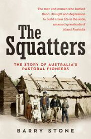 The SquattersThe story of Australia's pastoral pioneers【電子書籍】[ Barry Stone ]