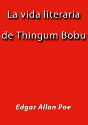 La vida literaria de Thingum Bobu【電子書籍】[ Edgar Allan Poe ]