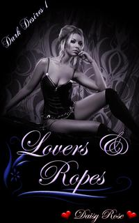 "Lovers & RopesBook 1 of ""Dark Desire""【電子書籍】[ Daisy Rose ]"