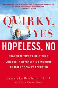Quirky, Yes---Hopeless, NoPractical Tips to Help Your Child with Asperger's Syndrome Be More Socially Accepted【電子書籍】[ Beth Wagner Brust ]