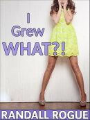 I Grew What?!