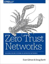 Zero Trust Networks Building Secure Systems in Untrusted Networks【電子書籍】[ Evan Gilman ]